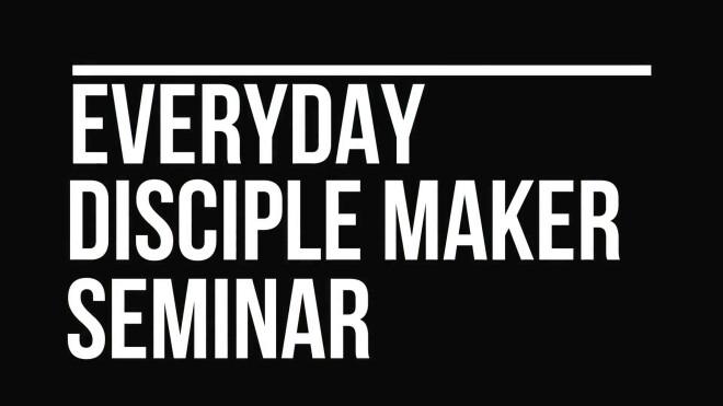 Everyday Disciple Maker Seminar